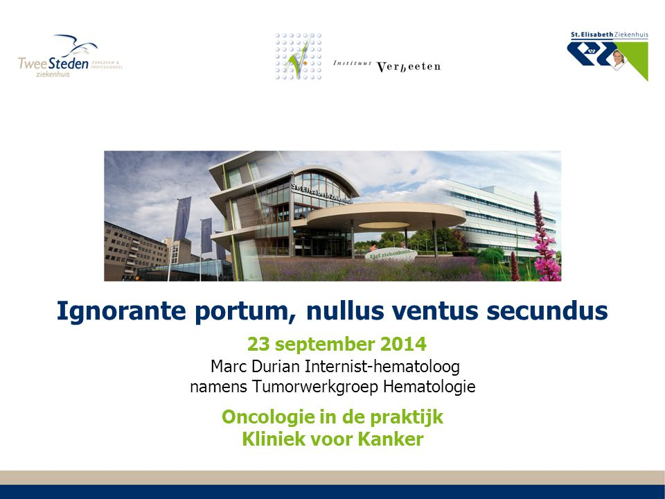 Ignorante portum, nullus ventus secundus 23 september 2014 Marc Durian Internist-hematoloog namens Tumorwerkgroep Hematologie Oncologie in de praktijk