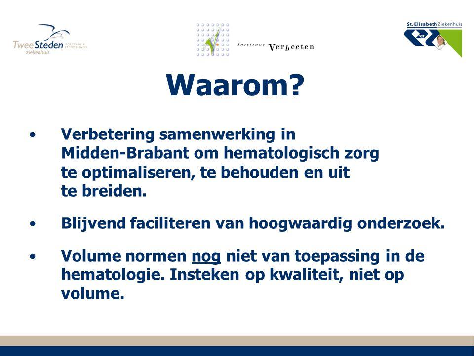 Waarom? Verbetering samenwerking in Midden-Brabant om hematologisch zorg te optimaliseren, te behouden en uit te breiden. Blijvend faciliteren van hoo