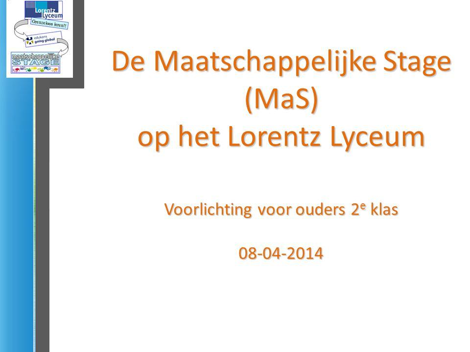 De Maatschappelijke Stage (MaS) op het Lorentz Lyceum Voorlichting voor ouders 2 e klas 08-04-2014