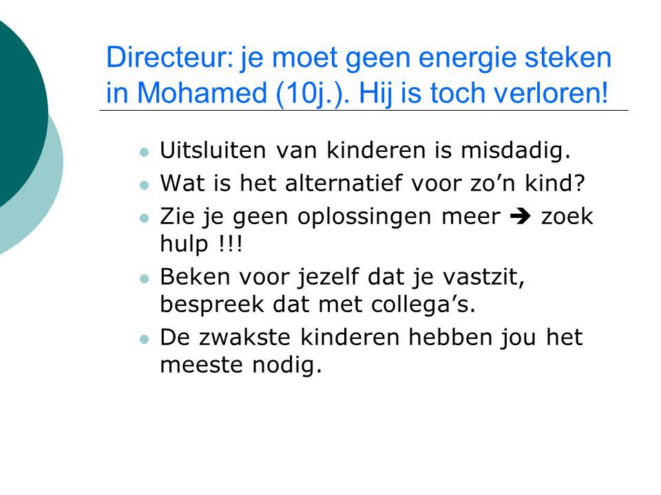 Directeur: je moet geen energie steken in Mohamed (10j.). Hij is toch verloren! Uitsluiten van kinderen is misdadig. Wat is het alternatief voor zo'n