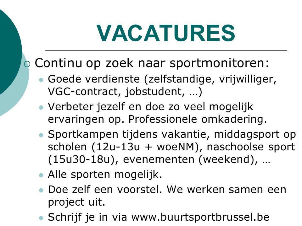 VACATURES  Continu op zoek naar sportmonitoren: Goede verdienste (zelfstandige, vrijwilliger, VGC-contract, jobstudent, …) Verbeter jezelf en doe zo