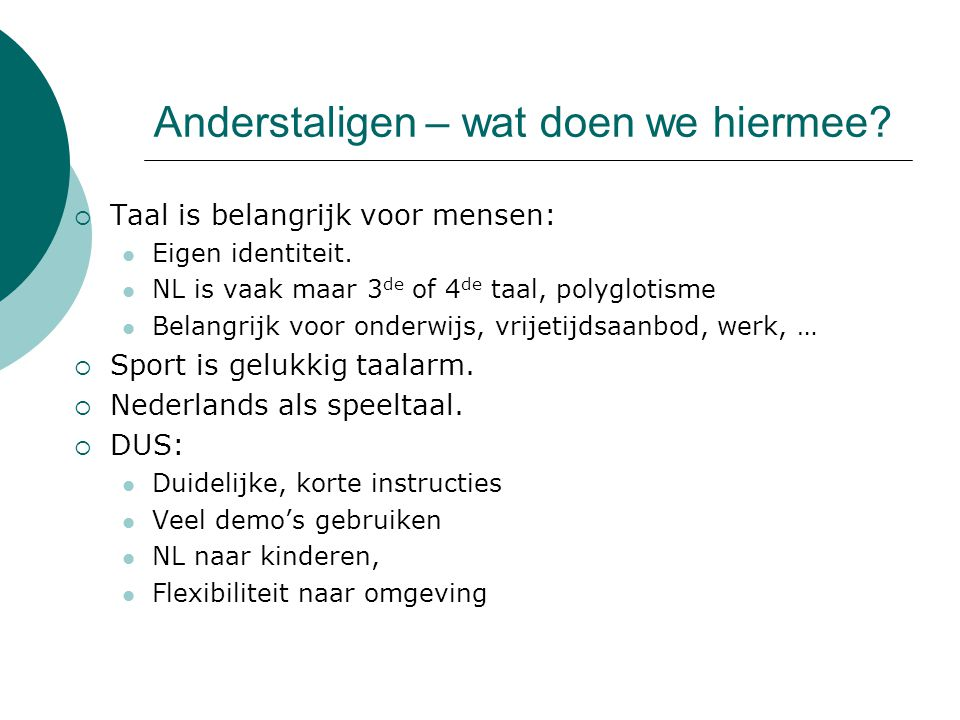 Anderstaligen – wat doen we hiermee?  Taal is belangrijk voor mensen: Eigen identiteit. NL is vaak maar 3 de of 4 de taal, polyglotisme Belangrijk vo