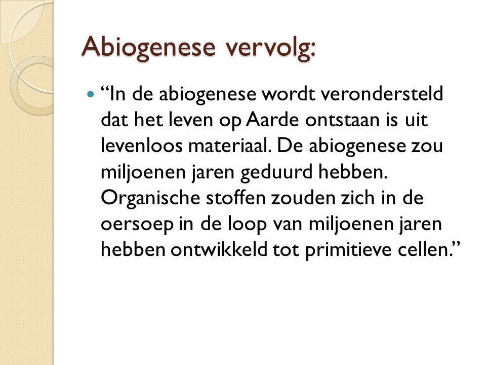 """Abiogenese vervolg: """"In de abiogenese wordt verondersteld dat het leven op Aarde ontstaan is uit levenloos materiaal. De abiogenese zou miljoenen jare"""