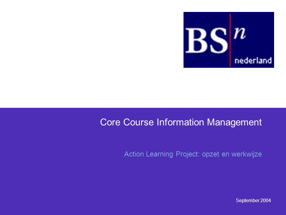 September 2004 Core Course Information Management Action Learning Project: opzet en werkwijze