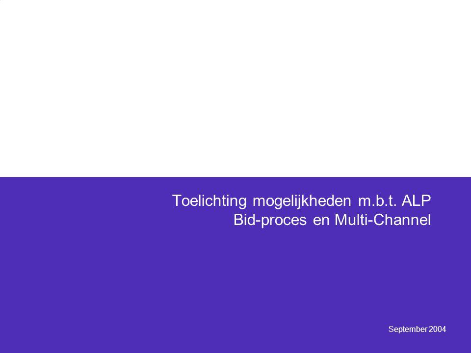 September 2004 Toelichting mogelijkheden m.b.t. ALP Bid-proces en Multi-Channel