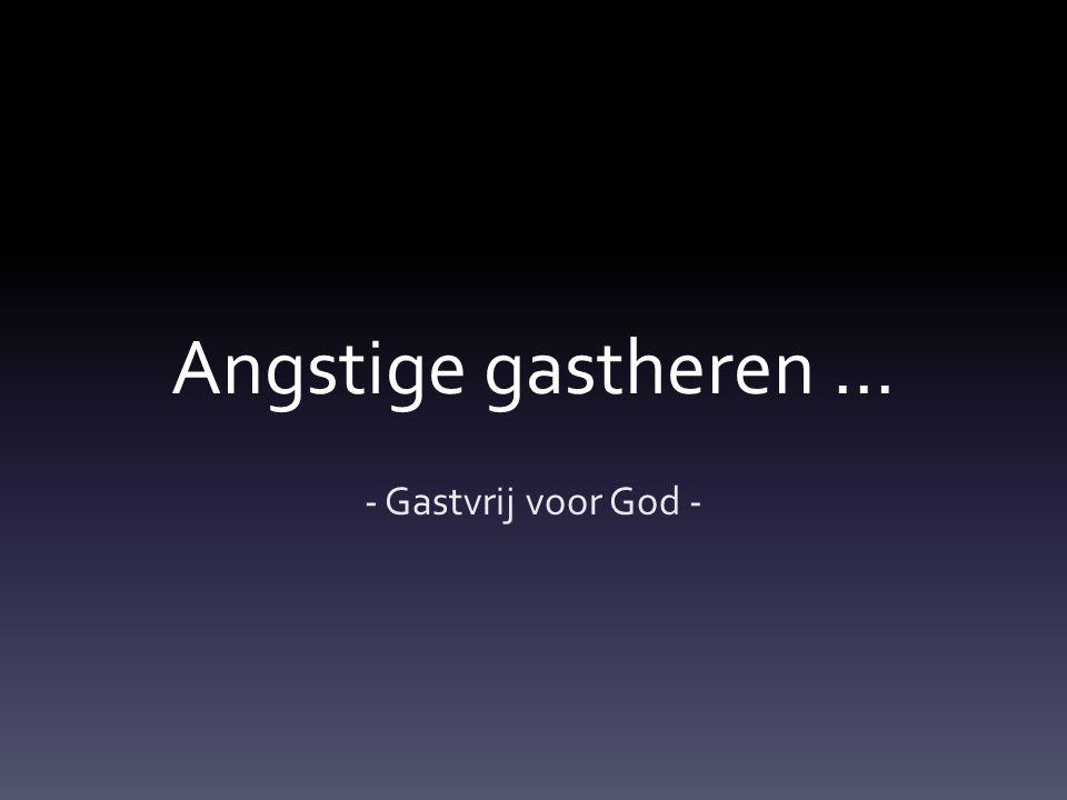Angstige gastheren … - Gastvrij voor God -