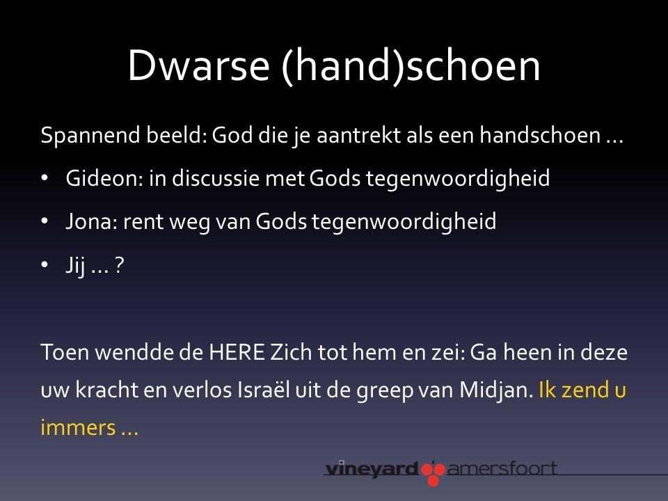 Dwarse (hand)schoen Spannend beeld: God die je aantrekt als een handschoen … Gideon: in discussie met Gods tegenwoordigheid Jona: rent weg van Gods tegenwoordigheid Jij … .
