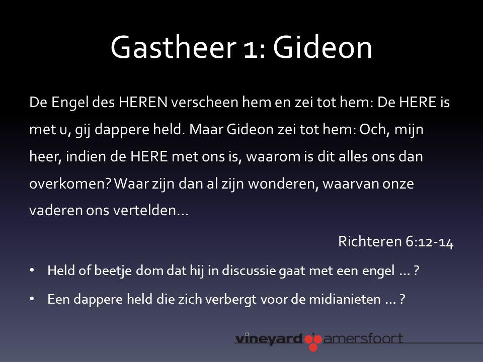 Gastheer 1: Gideon De Engel des HEREN verscheen hem en zei tot hem: De HERE is met u, gij dappere held.