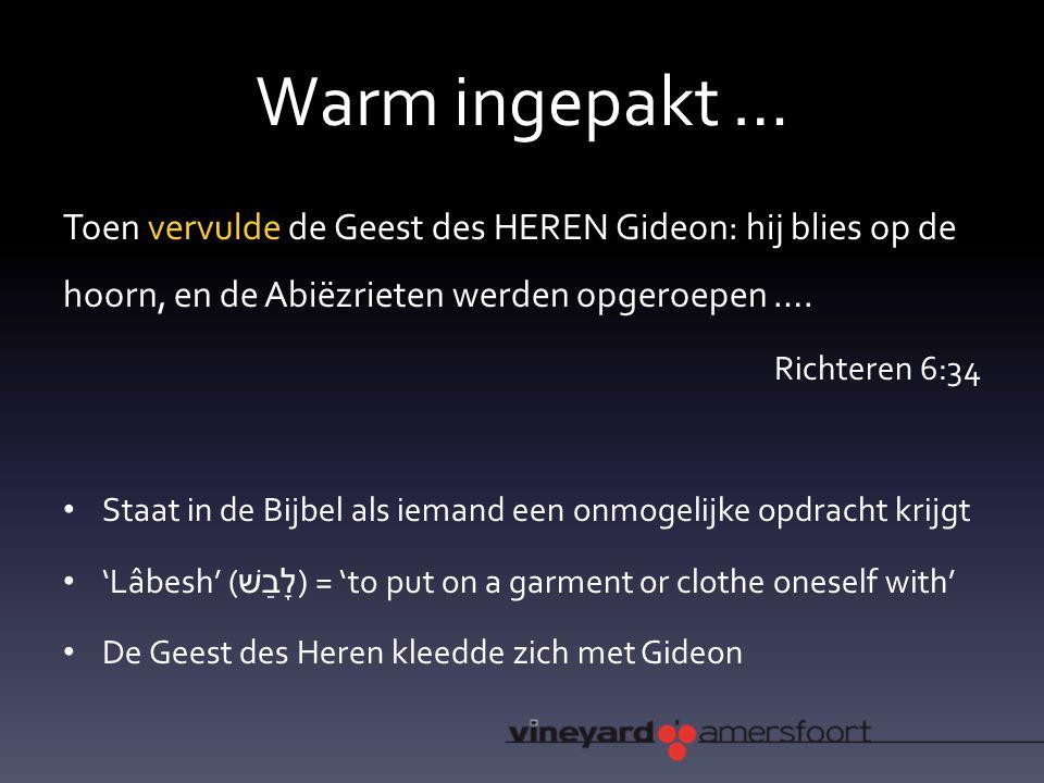 Warm ingepakt … Toen vervulde de Geest des HEREN Gideon: hij blies op de hoorn, en de Abiëzrieten werden opgeroepen ….