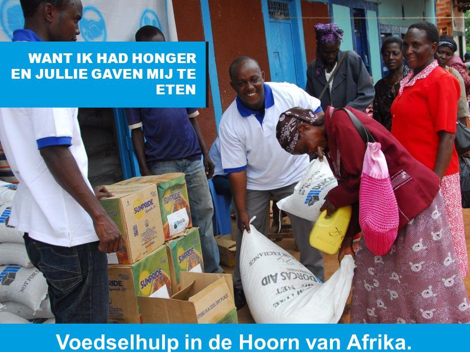 www.dorcas.nl Voedselhulp in de Hoorn van Afrika. WANT IK HAD HONGER EN JULLIE GAVEN MIJ TE ETEN
