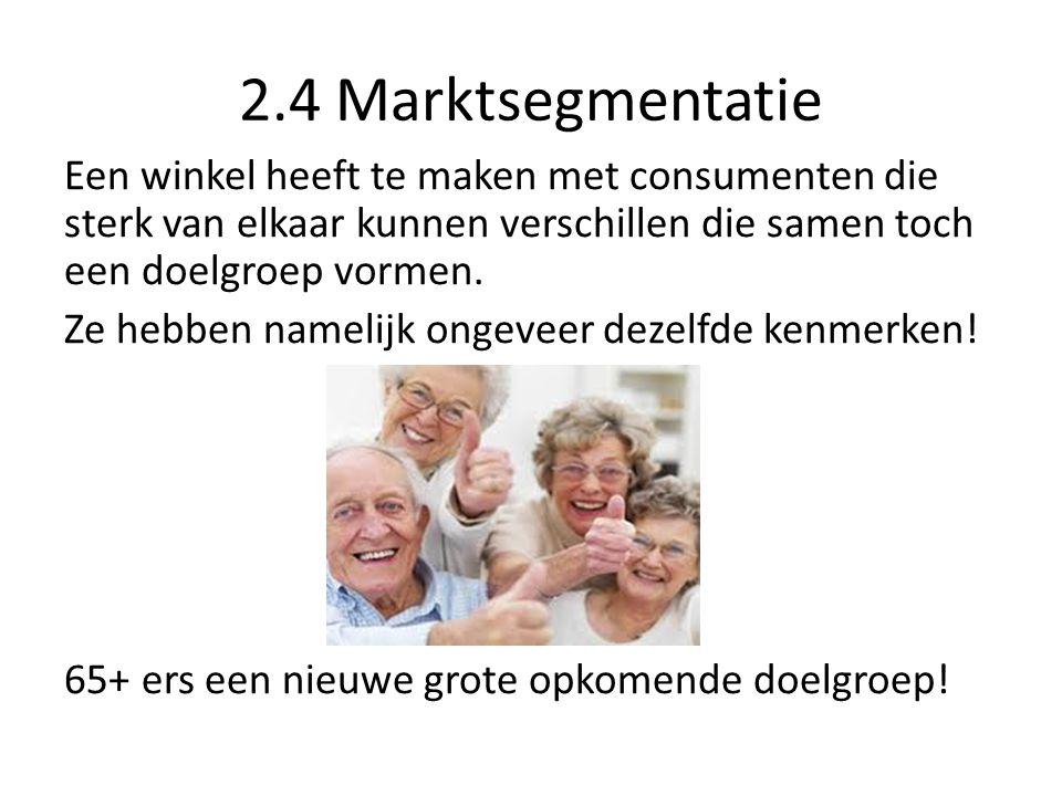 2.4 Marktsegmentatie Een winkel heeft te maken met consumenten die sterk van elkaar kunnen verschillen die samen toch een doelgroep vormen. Ze hebben