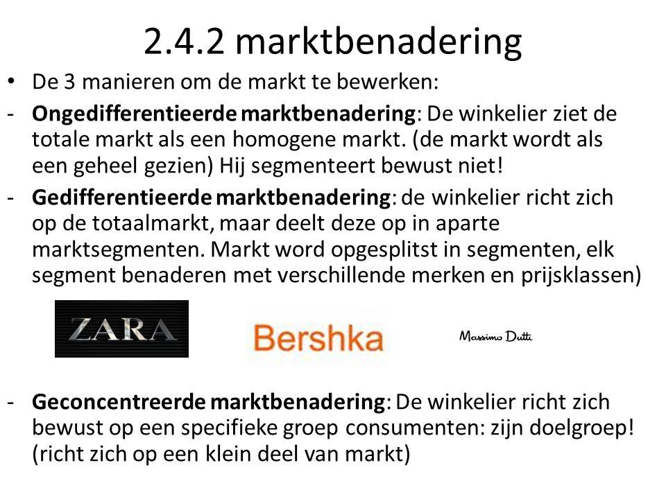 2.4.2 marktbenadering De 3 manieren om de markt te bewerken: -Ongedifferentieerde marktbenadering: De winkelier ziet de totale markt als een homogene