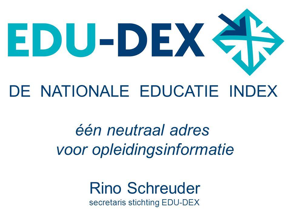 DE NATIONALE EDUCATIE INDEX één neutraal adres voor opleidingsinformatie Rino Schreuder secretaris stichting EDU-DEX