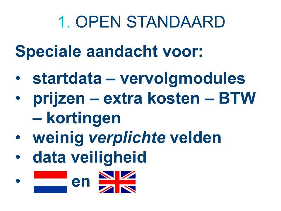 1. OPEN STANDAARD Speciale aandacht voor: startdata – vervolgmodules prijzen – extra kosten – BTW – kortingen weinig verplichte velden data veiligheid