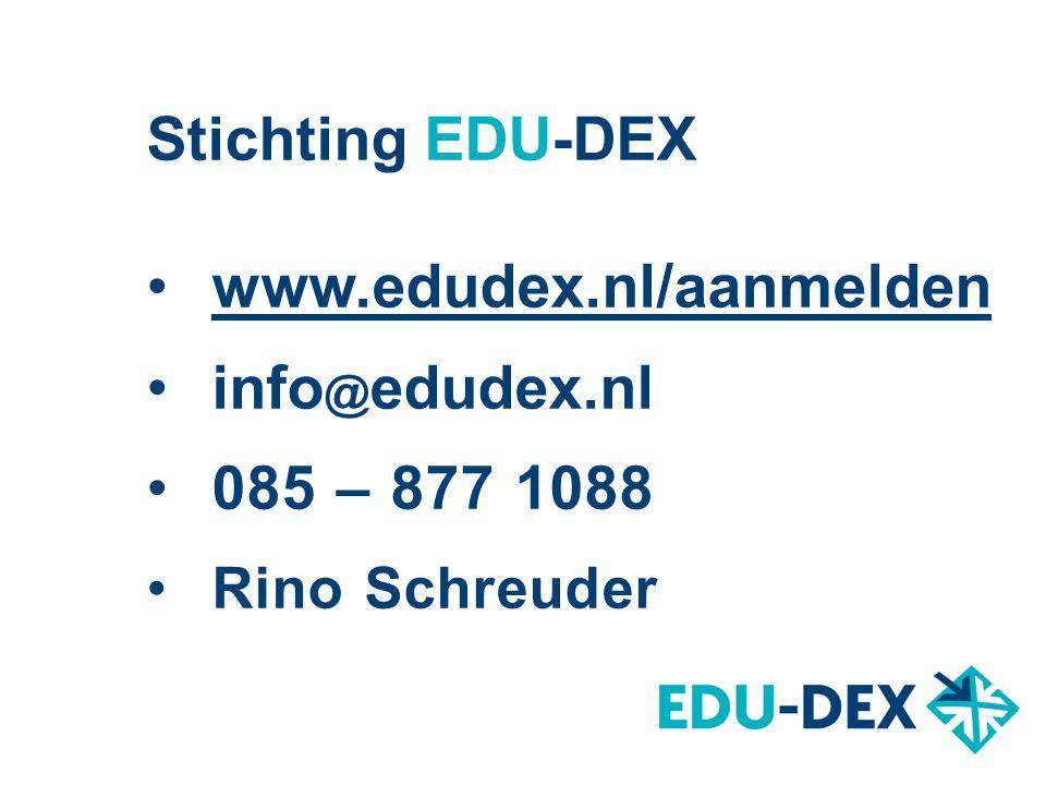 Stichting EDU-DEX www.edudex.nl/aanmelden info @ edudex.nl 085 – 877 1088 Rino Schreuder