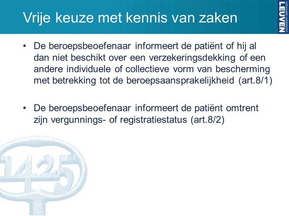 Vrije keuze met kennis van zaken De beroepsbeoefenaar informeert de patiënt of hij al dan niet beschikt over een verzekeringsdekking of een andere ind