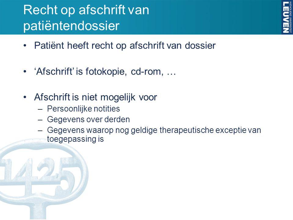 Recht op afschrift van patiëntendossier Patiënt heeft recht op afschrift van dossier 'Afschrift' is fotokopie, cd-rom, … Afschrift is niet mogelijk vo