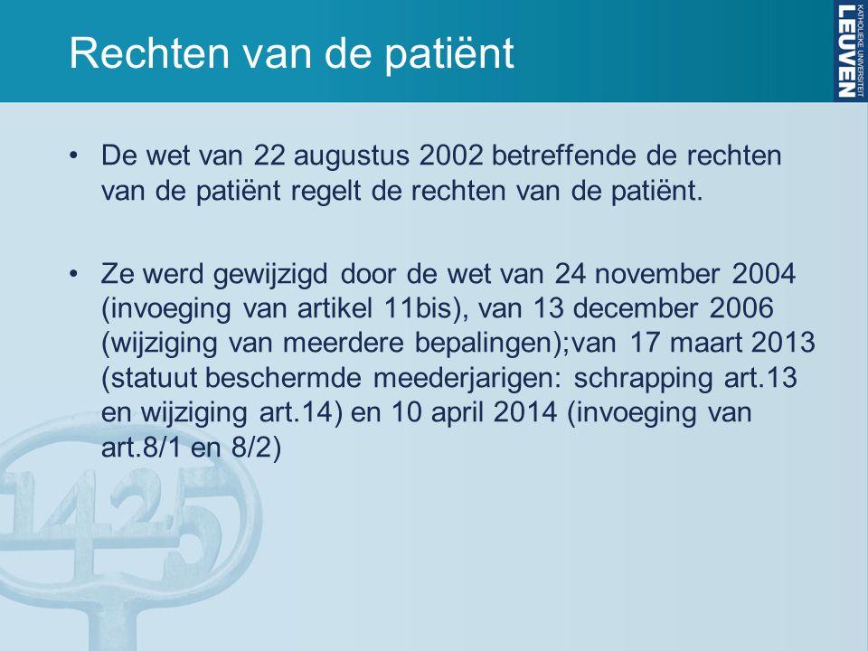 Rechten van de patiënt De wet van 22 augustus 2002 betreffende de rechten van de patiënt regelt de rechten van de patiënt. Ze werd gewijzigd door de w