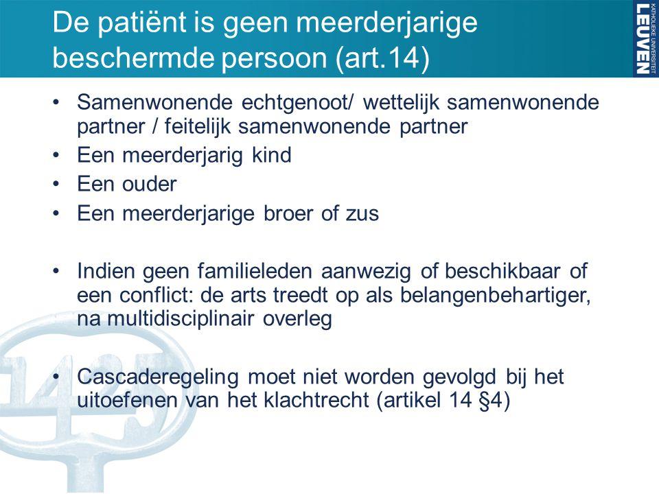 De patiënt is geen meerderjarige beschermde persoon (art.14) Samenwonende echtgenoot/ wettelijk samenwonende partner / feitelijk samenwonende partner