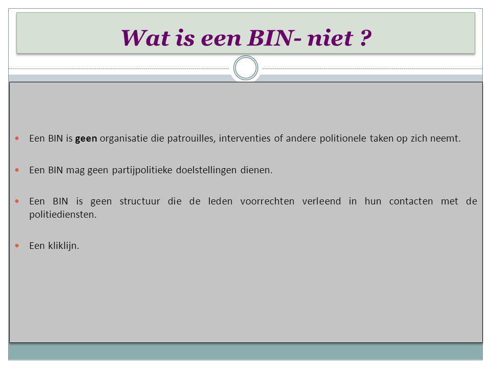 Wat is een BIN ? Wat is een BIN ? - Een buurtinformatienetwerk (BIN) is een samenwerking tussen enerzijds de inwoners van een gemeente, een wijk, een