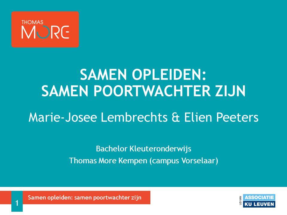 Marie-Josee Lembrechts & Elien Peeters Bachelor Kleuteronderwijs Thomas More Kempen (campus Vorselaar) SAMEN OPLEIDEN: SAMEN POORTWACHTER ZIJN Samen opleiden: samen poortwachter zijn 1