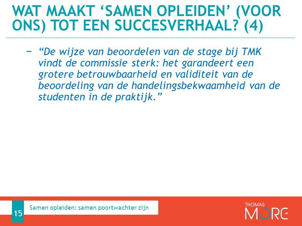 − De wijze van beoordelen van de stage bij TMK vindt de commissie sterk: het garandeert een grotere betrouwbaarheid en validiteit van de beoordeling van de handelingsbekwaamheid van de studenten in de praktijk. WAT MAAKT 'SAMEN OPLEIDEN' (VOOR ONS) TOT EEN SUCCESVERHAAL.