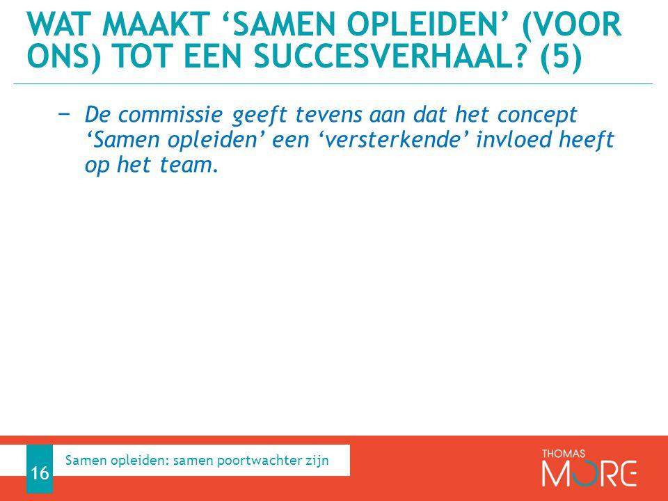 − De commissie geeft tevens aan dat het concept 'Samen opleiden' een 'versterkende' invloed heeft op het team. WAT MAAKT 'SAMEN OPLEIDEN' (VOOR ONS) T