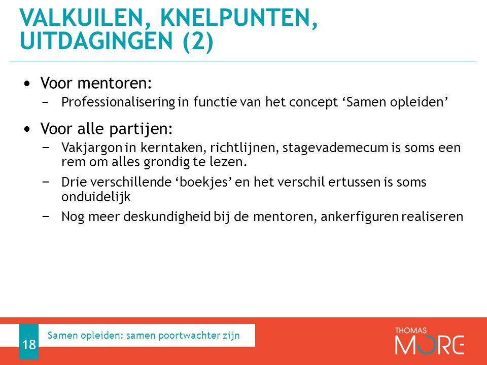 Voor mentoren: − Professionalisering in functie van het concept 'Samen opleiden' Voor alle partijen: − Vakjargon in kerntaken, richtlijnen, stagevademecum is soms een rem om alles grondig te lezen.