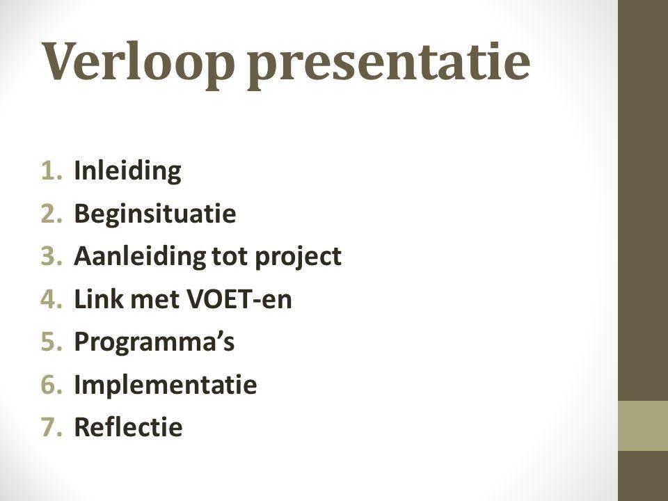 Verloop presentatie 1.Inleiding 2.Beginsituatie 3.Aanleiding tot project 4.Link met VOET-en 5.Programma's 6.Implementatie 7.Reflectie
