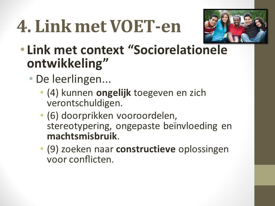 """4. Link met VOET-en Link met context """"Sociorelationele ontwikkeling"""" De leerlingen... (4) kunnen ongelijk toegeven en zich verontschuldigen. (6) doorp"""