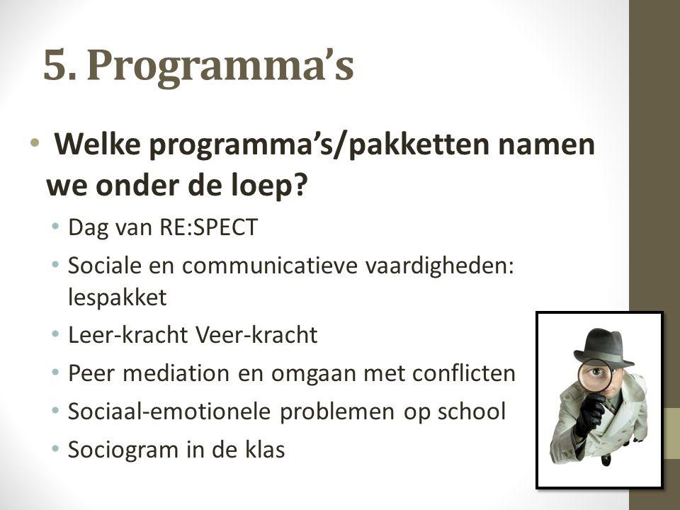 5. Programma's Welke programma's/pakketten namen we onder de loep? Dag van RE:SPECT Sociale en communicatieve vaardigheden: lespakket Leer-kracht Veer