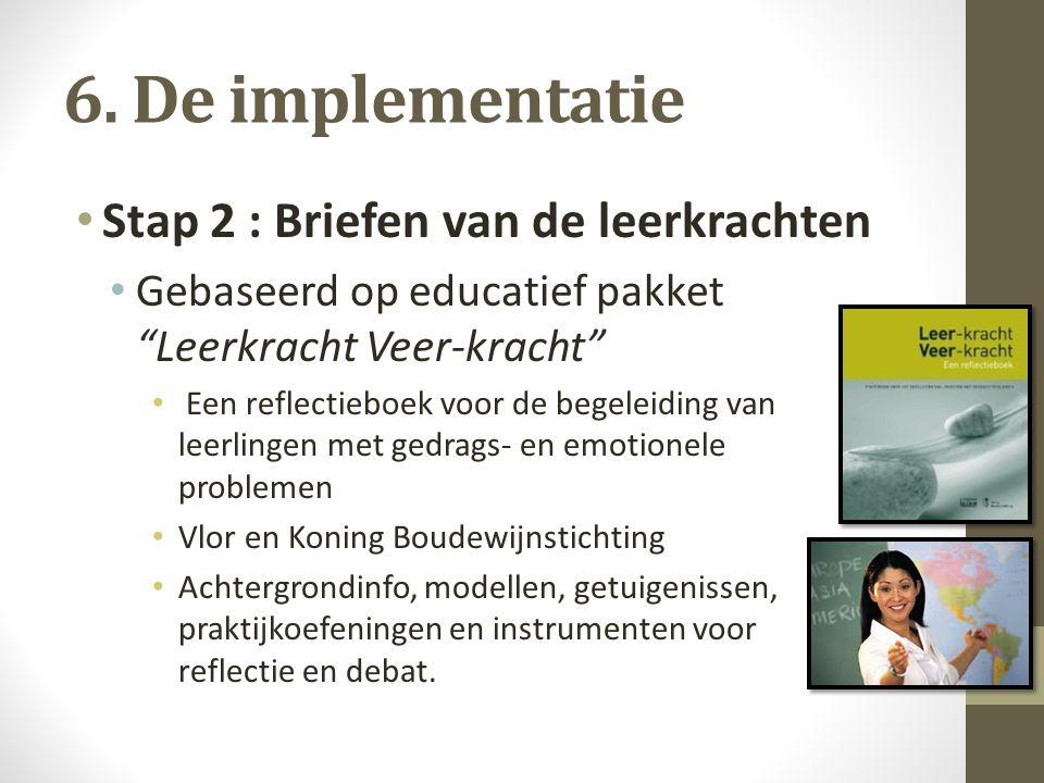 """6. De implementatie Stap 2 : Briefen van de leerkrachten Gebaseerd op educatief pakket """"Leerkracht Veer-kracht"""" Een reflectieboek voor de begeleiding"""