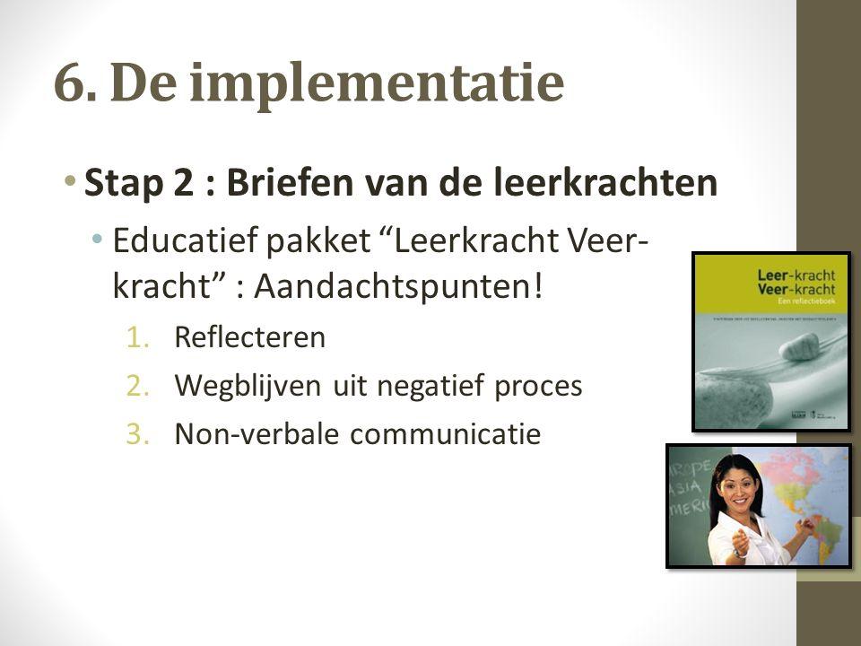 """6. De implementatie Stap 2 : Briefen van de leerkrachten Educatief pakket """"Leerkracht Veer- kracht"""" : Aandachtspunten! 1.Reflecteren 2.Wegblijven uit"""