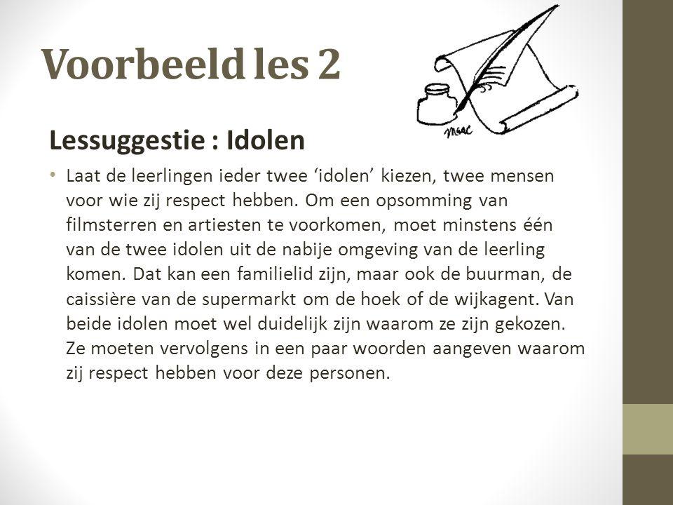 Voorbeeld les 2 Lessuggestie : Idolen Laat de leerlingen ieder twee 'idolen' kiezen, twee mensen voor wie zij respect hebben. Om een opsomming van fil