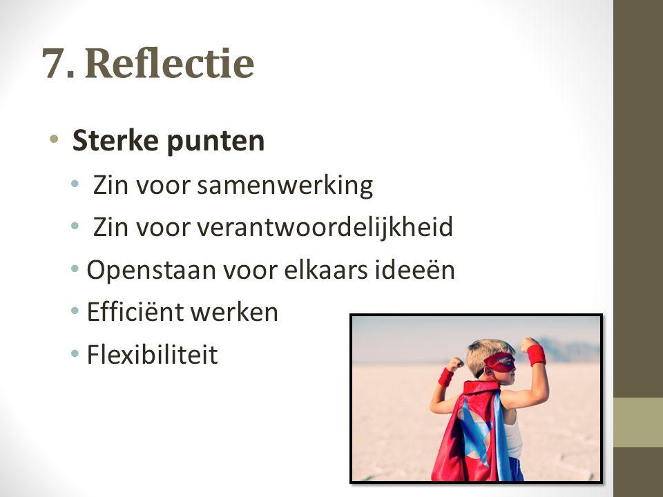 7. Reflectie Sterke punten Zin voor samenwerking Zin voor verantwoordelijkheid Openstaan voor elkaars ideeën Efficiënt werken Flexibiliteit