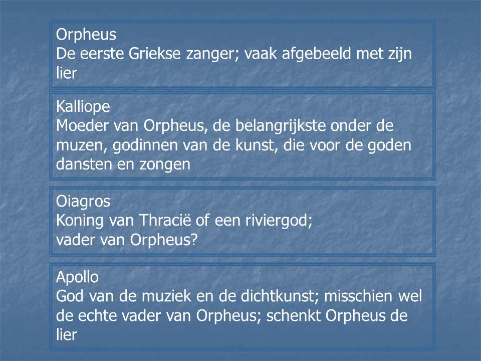 Orpheus De eerste Griekse zanger; vaak afgebeeld met zijn lier Kalliope Moeder van Orpheus, de belangrijkste onder de muzen, godinnen van de kunst, di