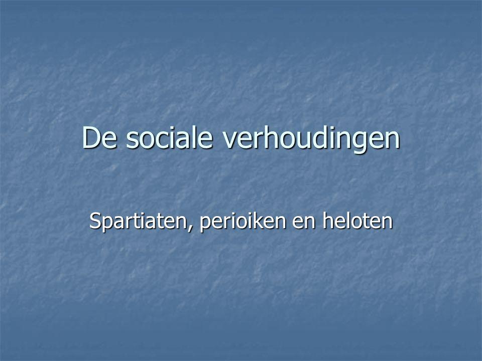 De sociale verhoudingen Spartiaten, perioiken en heloten