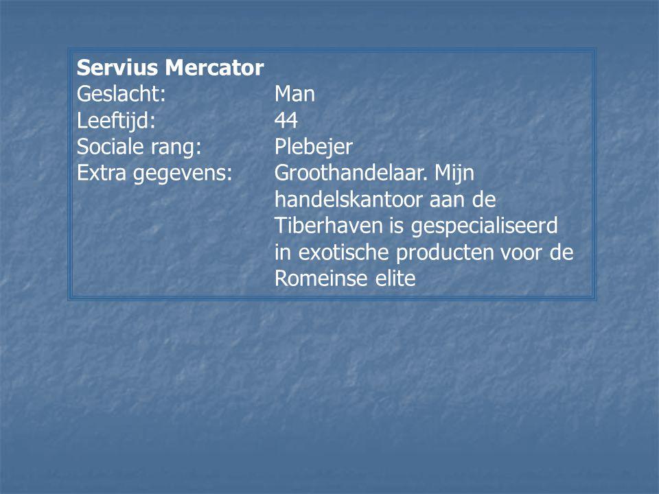 Servius Mercator Geslacht:Man Leeftijd:44 Sociale rang:Plebejer Extra gegevens:Groothandelaar. Mijn handelskantoor aan de Tiberhaven is gespecialiseer