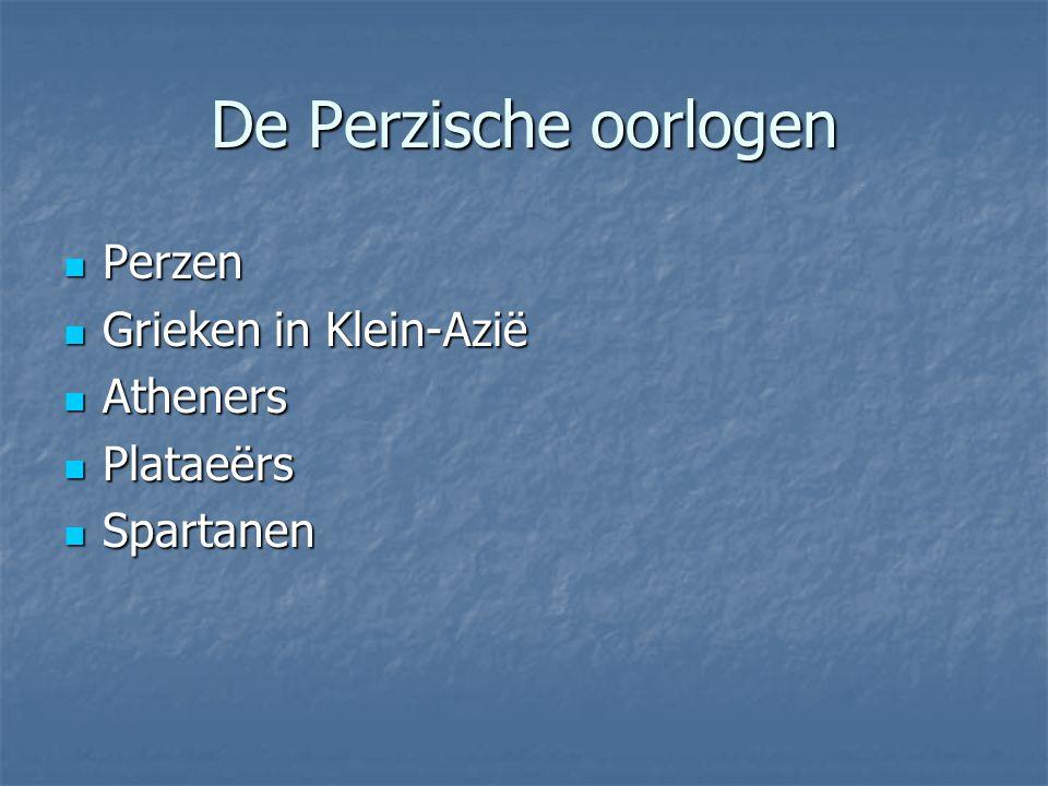 De Perzische oorlogen Perzen Perzen Grieken in Klein-Azië Grieken in Klein-Azië Atheners Atheners Plataeërs Plataeërs Spartanen Spartanen