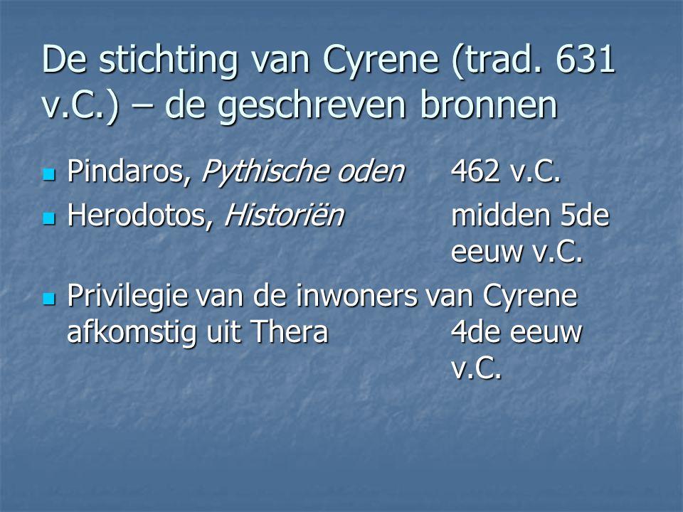 De stichting van Cyrene (trad. 631 v.C.) – de geschreven bronnen Pindaros, Pythische oden462 v.C. Pindaros, Pythische oden462 v.C. Herodotos, Historië