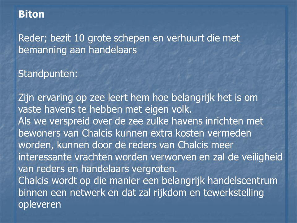 Biton Reder; bezit 10 grote schepen en verhuurt die met bemanning aan handelaars Standpunten: Zijn ervaring op zee leert hem hoe belangrijk het is om