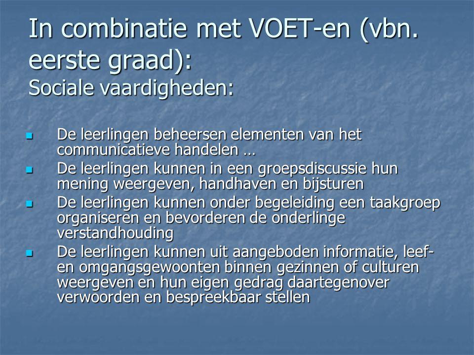 In combinatie met VOET-en (vbn. eerste graad): Sociale vaardigheden: De leerlingen beheersen elementen van het communicatieve handelen … De leerlingen