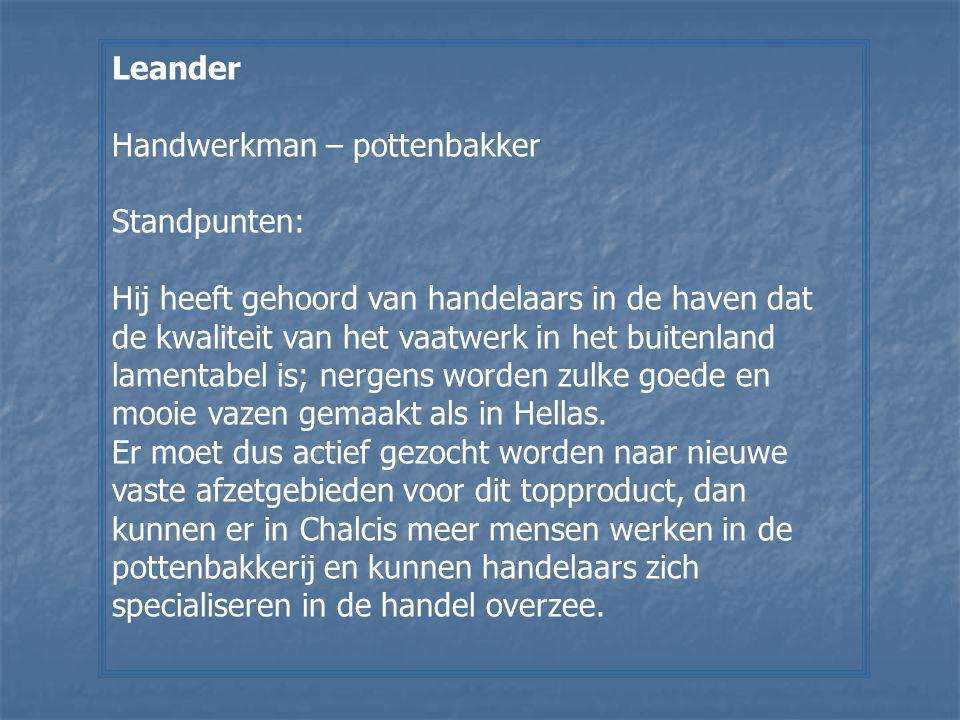 Leander Handwerkman – pottenbakker Standpunten: Hij heeft gehoord van handelaars in de haven dat de kwaliteit van het vaatwerk in het buitenland lamen