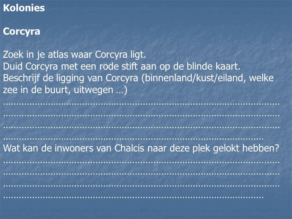 Kolonies Corcyra Zoek in je atlas waar Corcyra ligt. Duid Corcyra met een rode stift aan op de blinde kaart. Beschrijf de ligging van Corcyra (binnenl