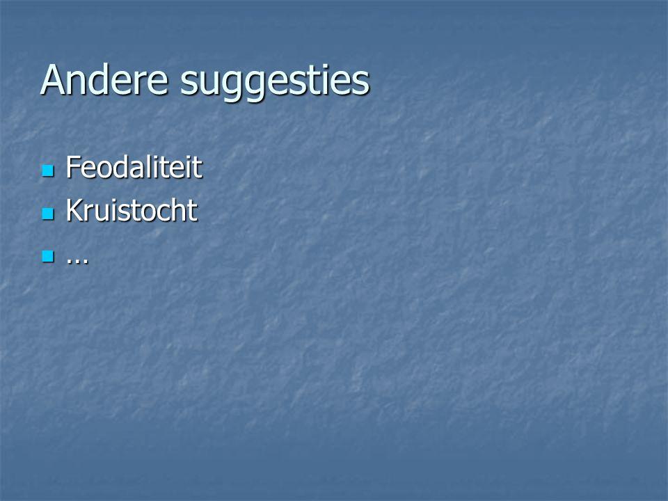 Andere suggesties Feodaliteit Feodaliteit Kruistocht Kruistocht …