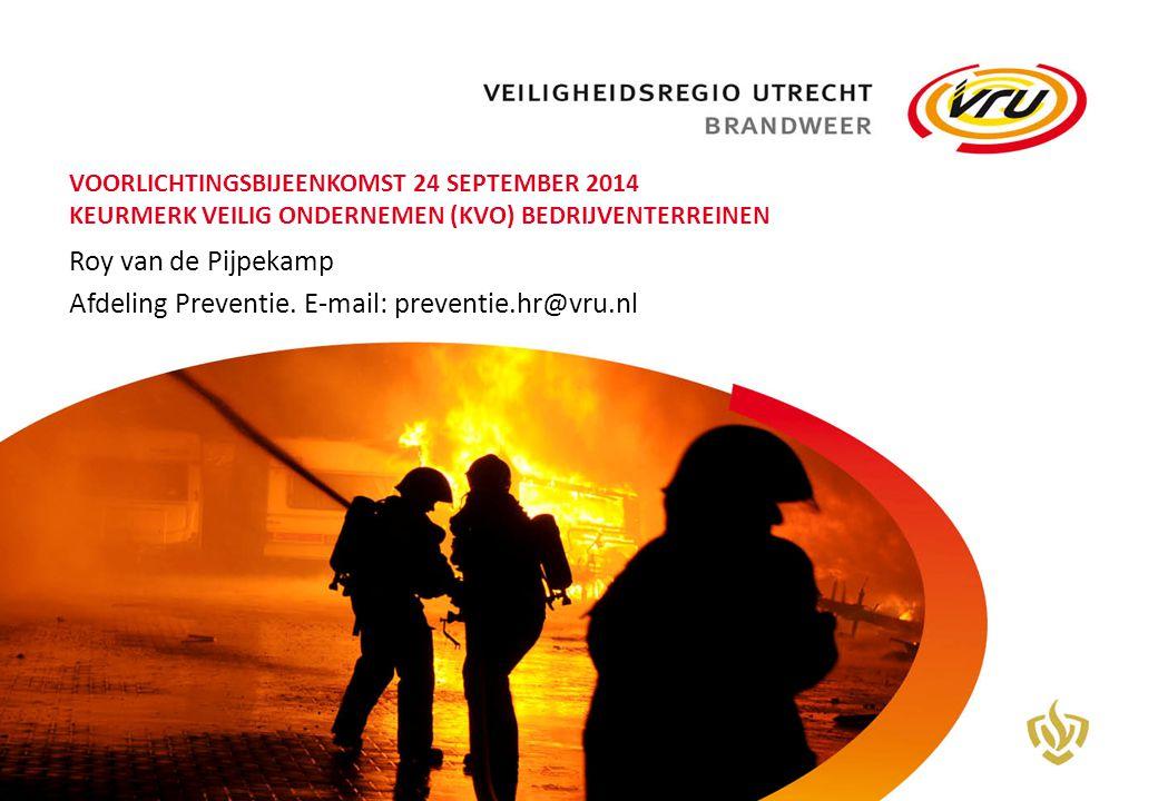 VOORLICHTINGSBIJEENKOMST 24 SEPTEMBER 2014 KEURMERK VEILIG ONDERNEMEN (KVO) BEDRIJVENTERREINEN Roy van de Pijpekamp Afdeling Preventie. E-mail: preven