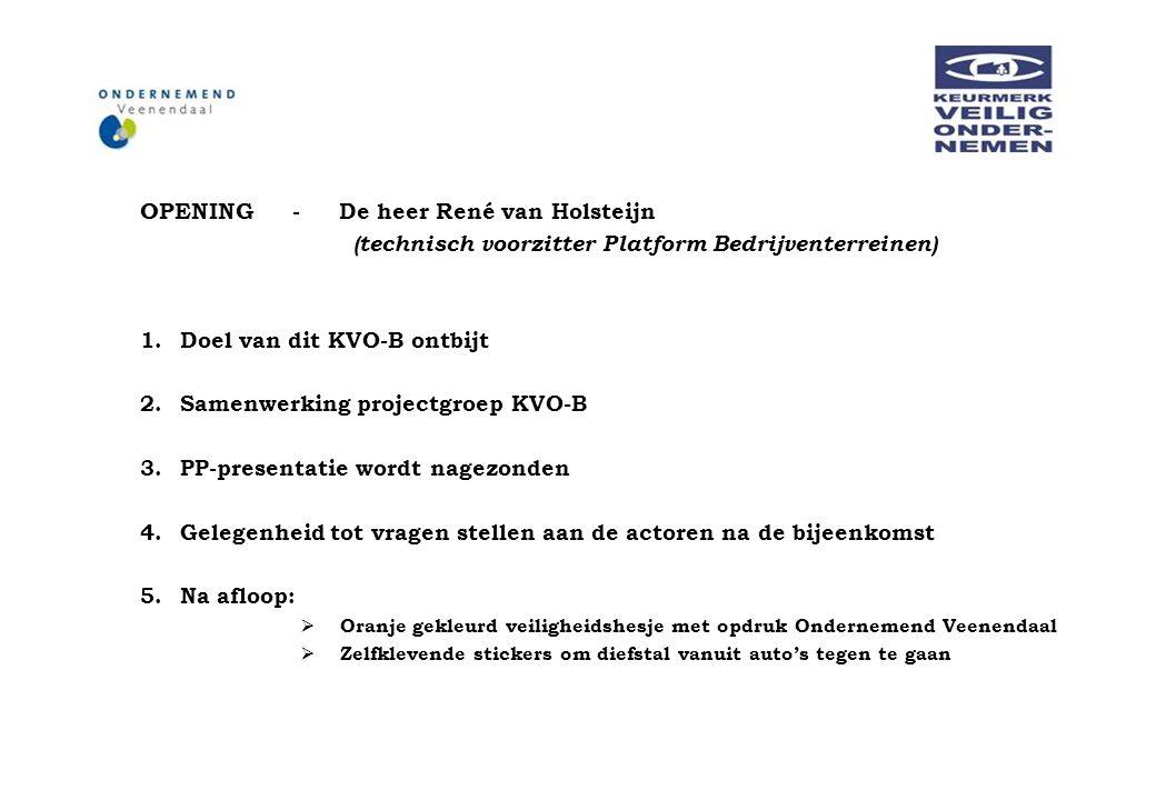 OPENING - De heer René van Holsteijn (technisch voorzitter Platform Bedrijventerreinen) 1.Doel van dit KVO-B ontbijt 2.Samenwerking projectgroep KVO-B