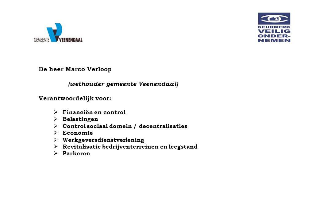 De heer Marco Verloop (wethouder gemeente Veenendaal) Verantwoordelijk voor:  Financiën en control  Belastingen  Control sociaal domein / decentral