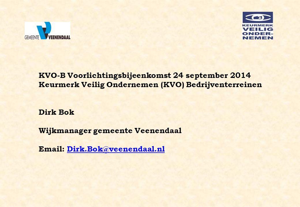 KVO-B Voorlichtingsbijeenkomst 24 september 2014 Keurmerk Veilig Ondernemen (KVO) Bedrijventerreinen Dirk Bok Wijkmanager gemeente Veenendaal Email: D