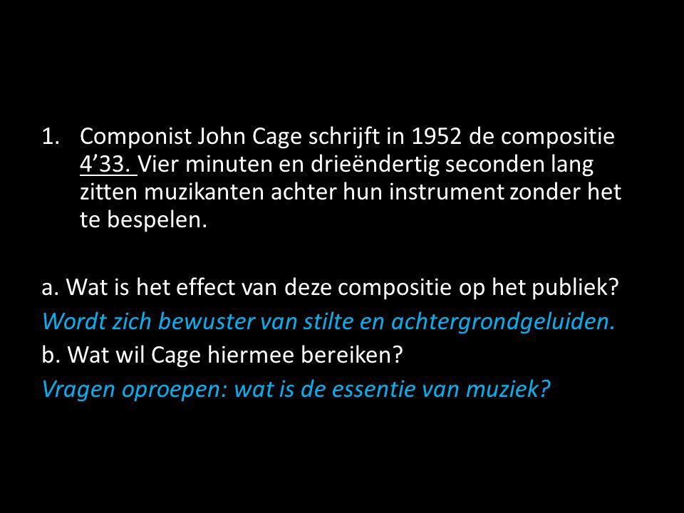 1.Componist John Cage schrijft in 1952 de compositie 4'33.